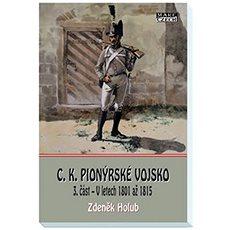 C.K. Pionýrské vojsko: 3.část - V letech 1801 až 1815 - Kniha