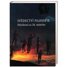 Svědectví filosofie Ohlédnutím za 20. stoletím - Kniha