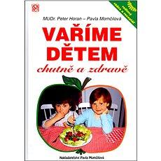 Vaříme dětem chutně a zdravě: Rodinný rádce a receptář - Kniha
