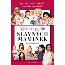 Výchova podle slavných maminek: 25 exkluzivních příběhů ze světa mateřství - Kniha