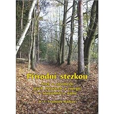 Přírodní stezkou: Aneb o stromech, jejich bytostech a energii v souvislosti s námi - Kniha