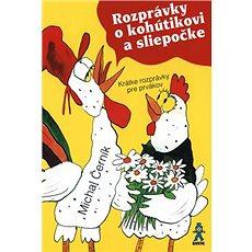 Rozprávky o kohútikovi a sliepočke: Krátke rozprávky pre prvákov - Kniha