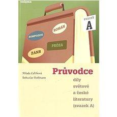 Průvodce díly světové a české literatury: Svazek A - Kniha