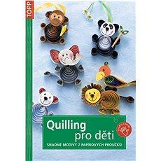 Quilling pro děti: Snadné motivz y papírových proužků - Kniha