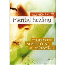 Mental Healing: Tajemství sebeléčení a uzdravení - Kniha