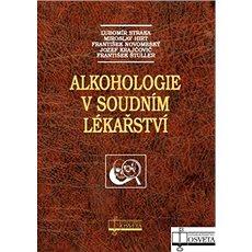 Alkohologie v soudním lékařství - Kniha