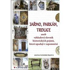 Jařmo, parkán, trdlice: aneb výkladový slovník historických pojmů, které upadají v zapomnění - Kniha