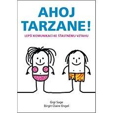 Ahoj Tarzane!: Lepší komunikací ke šťastnému vztahu - Kniha