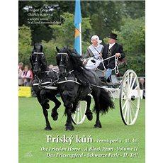 Fríský kůň - černá perla - II. díl: The Friesian Horse-A Black Pearl-Das Friesenpferd-Schwarze Perle - Kniha