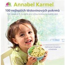 100 nejlepších těstovinových pokrmů: 100 snadných receptů pro celou rodinu na každý den - Kniha