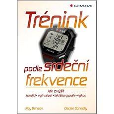 Trénink podle srdeční frekvence: jak zvýšit kondici, vytrvalost, laktátový práh, výkon - Kniha
