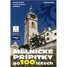 Mělnické přípitky po 100 letech: Vinařský bedekr k výročí vinobraní na Mělníce - Kniha