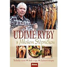Udíme ryby s Milošem Štěpničkou: Techniky uzení, rady a tipy, zajímavé recepty - Kniha