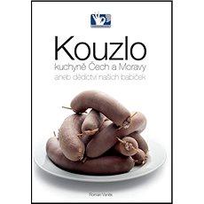 Kouzlo kuchyně Čech a Moravy: aneb dědictví našich babiček - Kniha