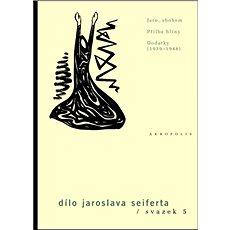 Dílo Jaroslava Seiferta, svazek 5: Jaro, sbohem, Přilba hlíny, Dodatky (1939-1948) - Kniha