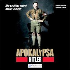 Apokalypsa Hitler: Ako sa Hitler mohol dostať k moci? - Kniha