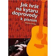 Jak hrát na kytaru doprovody k písním - Kniha