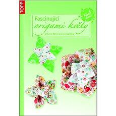 Fascinující origami květy: krásné dekorace a doplňky - Kniha