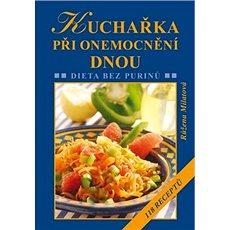 Kuchařka při onemocnění dnou: Dieta bez purinů - Kniha