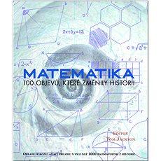 Matematika: 100 objevů, které změnily historii - Kniha