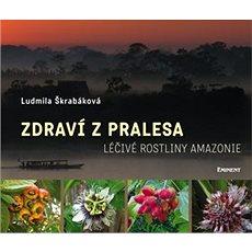 Zdraví z pralesa: Léčivé rostliny Amazonie - Kniha