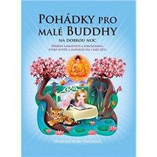 Pohádky pro malé Buddhy: Příběhy laskavosti a porozumění, které potěší a inspirují vás i vaše děti - Kniha