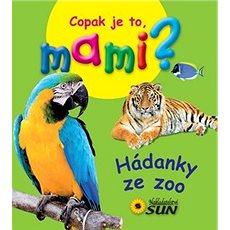 Hádanky ze zoo: Copak je to, mami? - Kniha