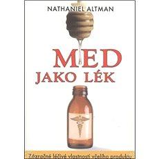 Med jako lék: Zázračné léčivé vlastnosti včelího produktu - Kniha