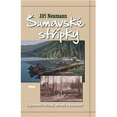 Šumavské střípky: Zajímavosti o lidech, přírodě a řemeslech - Kniha