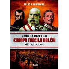 Evropa tančila valčík: Cestou do Velké války (léta 1905-1914) - Kniha