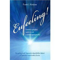 Eufeeling!: Umění vytvářet vnitřní mír a vnější prosperitu - Kniha