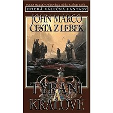 Cesta z lebek Tyrani a králové: Epická válečná fantasy - Kniha