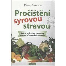 Pročištění syrovou stravou: Jak se uzdravit a zhubnout pomocí přirozených potravin - Kniha