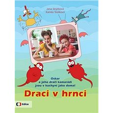 Draci v hrnci: Oskar a jeho dračí kamarádi jsou v kuchyni jako doma! - Kniha