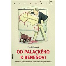 Od Palackého k Benešovi: Německé texty o Češích, Němcích a českých zemích - Kniha