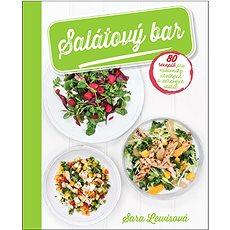 Salátový bar: 80 receptů pro milovníky chutných a zdravých saláttů - Kniha
