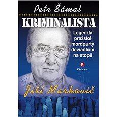 Kriminalista Jiří Markovič: Legenda pražské mordparty deviantům na stopě - Kniha