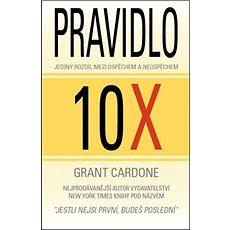 Pravidlo 10X: Jediný rozdíl mezi úspěchem a neúspěchem - Kniha