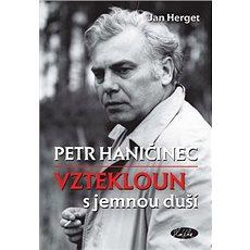 Petr Haničinec vztekloun s jemnou duší - Kniha