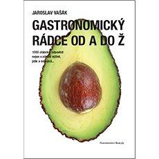 Gastronomický rádce od A do Ž: 1000 otázek a odpovědí nejen o zdravé výživě, jídle a nápojích... - Kniha