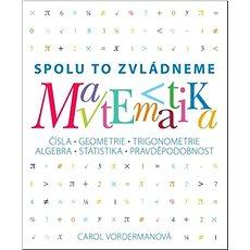 Matematika Spolu to zvládneme: Čísla, geometrie, trigonometrie, algebra, statistika, pravděpodobnost - Kniha