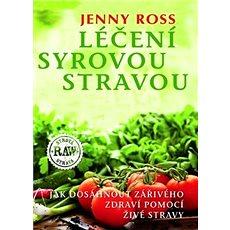 Léčení syrovou stravou: Jak dosáhnout zářivého zdraví pomocí živé stravy - Kniha
