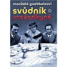 Manželé Goebbelsovi Svůdník a vražedkyně - Kniha