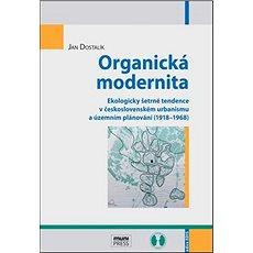 Organická modernita: Ekologicky šetrné tendence v československém urbanismu a územním plánování (191 - Kniha