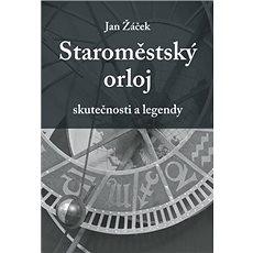 Staroměstský orloj: skutečnosti a legendy - Kniha