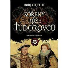Kořeny růže Tudorovců - Kniha