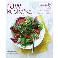 RAW kuchařka: Recepty na živé snídaně, svačiny, hlavní jídla i dezerty - Kniha