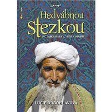 Hedvábnou stezkou: Mozaika barev, vůní a osudů - Kniha