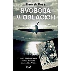 Svoboda v oblacích: Osudy českého letce RAF Václava Bozděcha a jeho vlčáka Antise - Kniha