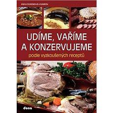 Udíme, vaříme a konzervujeme podle vyzkoušených receptů - Kniha